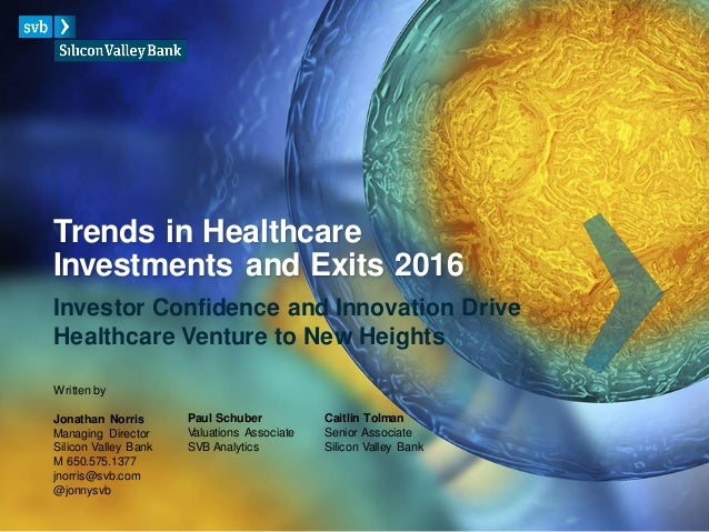 Trends in Healthcare Investments and Exits 2016 Investor Confidence and Innovation Drive Healthcare Venture to New Heights...