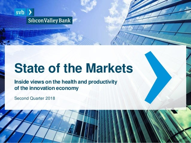 State of the Markets Inside views on the health and productivity of the innovation economy Second Quarter 2018
