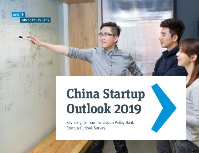 China Startup Outlook 2019 Key insights from the Silicon Valley Bank Startup Outlook Survey