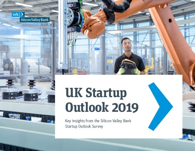 UK Startup Outlook 2019 Key insights from the Silicon Valley Bank Startup Outlook Survey