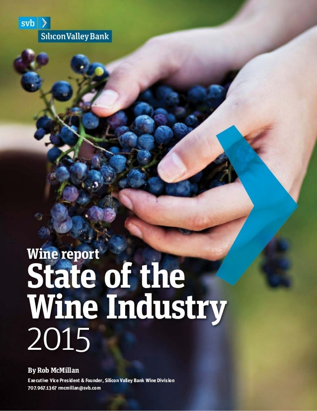 By Rob McMillan Executive Vice President & Founder, Silicon Valley Bank Wine Division 707.967.1367 rmcmillan@svb.com State...