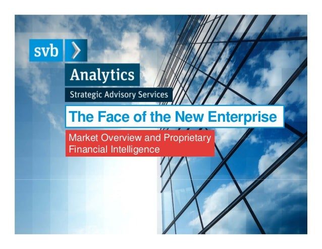 The Face of the New Enterprise Market Overview and Proprietary Financial Intelligence