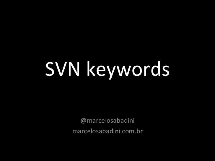 SVN keywords @marcelosabadini marcelosabadini.com.br