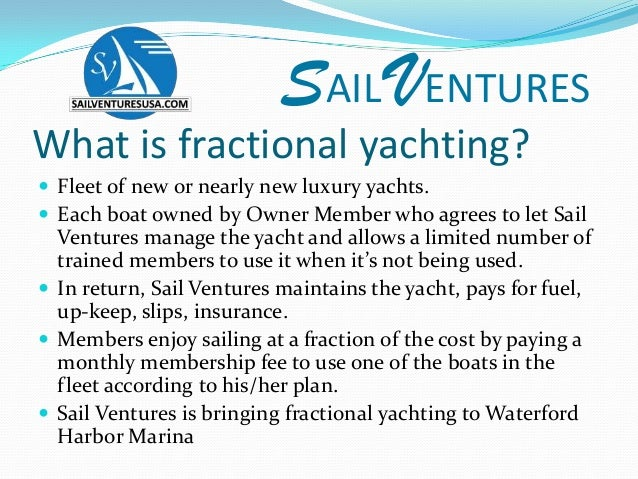 SAIL VENTURESWhat is fractional yachting? Fleet of new or nearly new luxury yachts. Each boat owned by Owner Member who ...