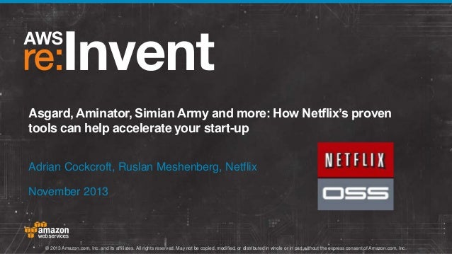 Asgard, Aminator, Simian Army and more: How Netflix's proven tools can help accelerate your start-up Adrian Cockcroft, Rus...