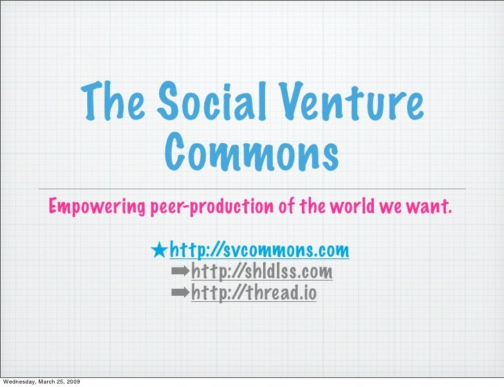 The Social Venture                                 Commons               Empowering peer-production of the world we want. ...