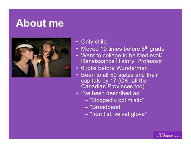 About me           • Only child           • Moved 10 times before 8th grade           • Went to college to be Medieval/...