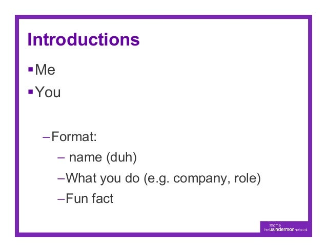 Introductions§Me§You  –Format:        – name (duh)        –What you do (e.g. company, role)        –Fun fact