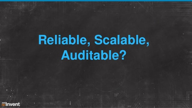 Reliable, Scalable, Auditable?