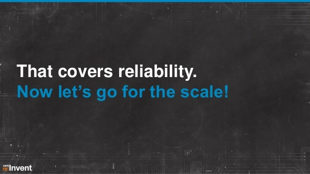 That covers reliability. Now let's go for the scale!