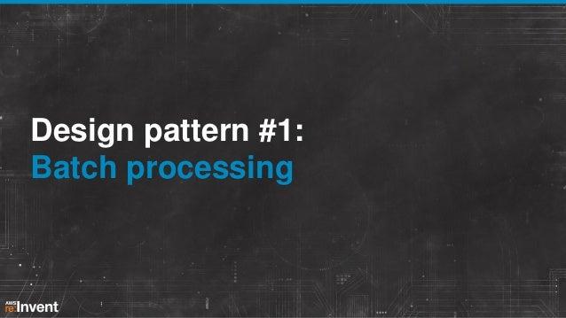 Design pattern #1: Batch processing