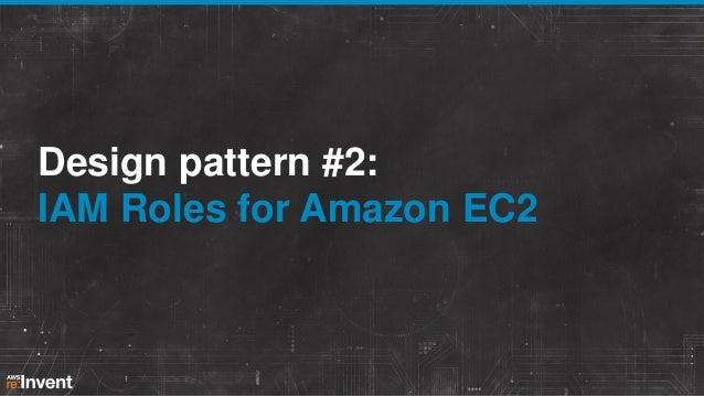 Design pattern #2: IAM Roles for Amazon EC2
