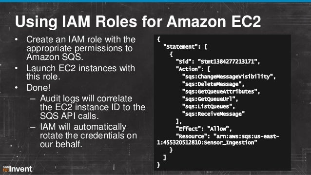Using IAM Roles for Amazon EC2 • Create an IAM role with the appropriate permissions to Amazon SQS. • Launch EC2 instances...