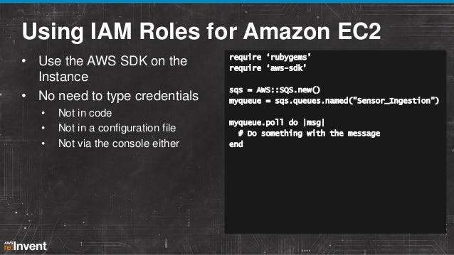 Using IAM Roles for Amazon EC2 • Use the AWS SDK on the Instance • No need to type credentials • • •  Not in code Not in a...