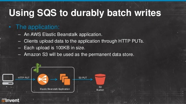 Using SQS to durably batch writes • The application: – – – –  An AWS Elastic Beanstalk application. Clients upload data to...