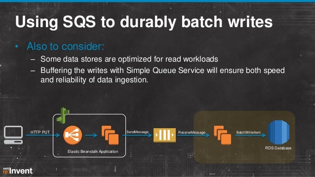 Using SQS to durably batch writes • Also to consider: – Some data stores are optimized for read workloads – Buffering the ...