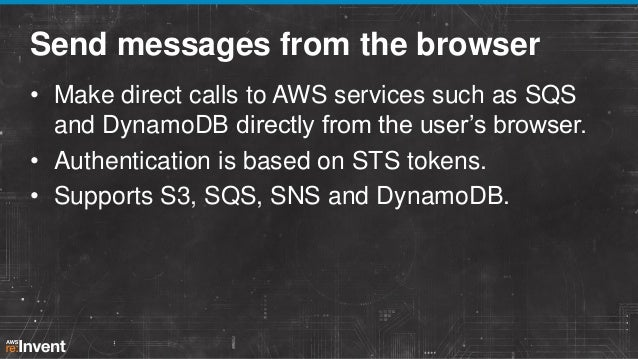 Send messages from the browser • Make direct calls to AWS services such as SQS and DynamoDB directly from the user's brows...