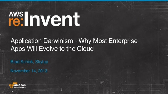 Application Darwinism - Why Most Enterprise Apps Will Evolve to the Cloud Brad Schick, Skytap November 14, 2013