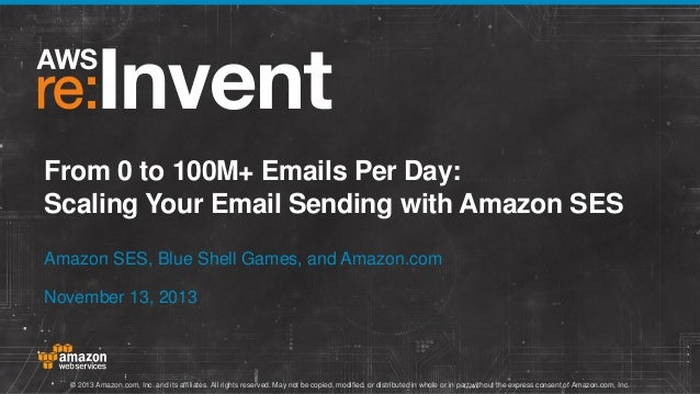 From 0 to 100M+ Emails Per Day: Scaling Your Email Sending with Amazon SES Amazon SES, Blue Shell Games, and Amazon.com No...