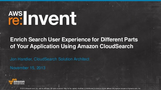Enrich Search User Experience for Different Parts of Your Application Using Amazon CloudSearch Jon Handler, CloudSearch So...