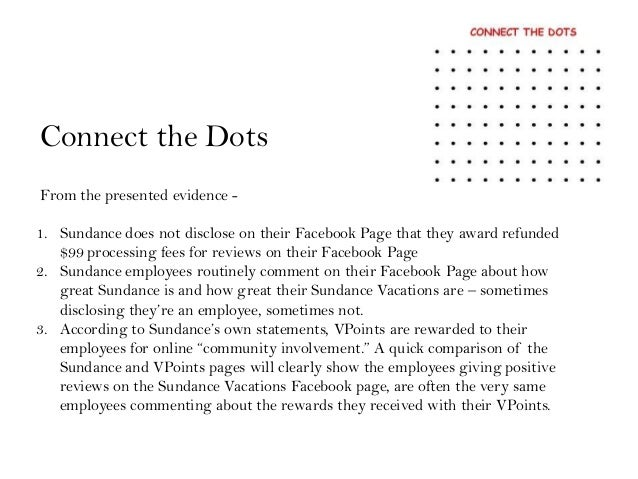 Connect the DotsFrom the presented evidence -1. Sundance does not disclose on their Facebook Page that they award refunded...