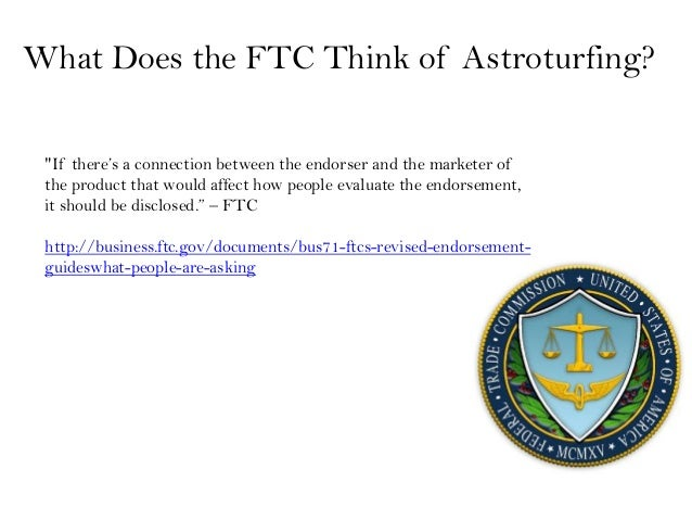 """What Does the FTC Think of Astroturfing? """"If there's a connection between the endorser and the marketer of the product tha..."""