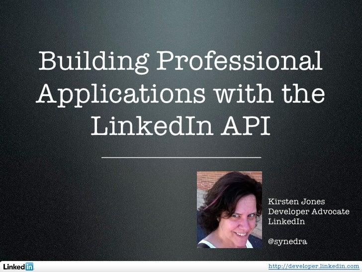 Building ProfessionalApplications with the    LinkedIn API                Kirsten Jones                Developer Advocate ...