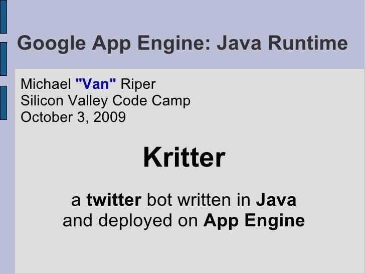 "Google App Engine: Java Runtime <ul><li>Michael  ""Van""  Riper </li></ul><ul><li>Silicon Valley Code Camp </li></..."