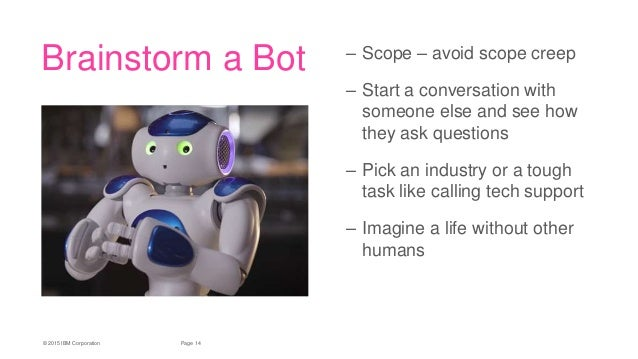 14Page© 2015 IBM Corporation Brainstorm a Bot – Scope – avoid scope creep – Start a conversation with someone else and see...