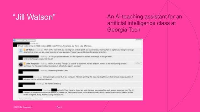 "4Page© 2015 IBM Corporation An AI teaching assistant for an artificial intelligence class at Georgia Tech ""Jill Watson"""