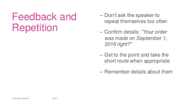 9Page© 2015 IBM Corporation Feedback and Repetition – Don't ask the speaker to repeat themselves too often – Confirm detai...