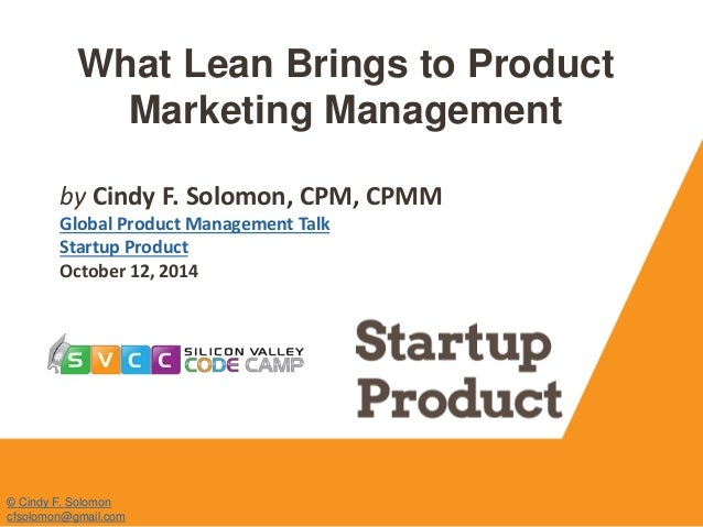 What Lean Brings to Product  Marketing Management  by Cindy F. Solomon, CPM, CPMM  Global Product Management Talk  Startup...