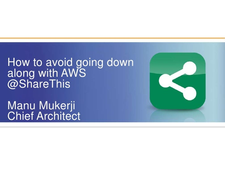 Forbes     February 17, 2010<br />How to avoid going down <br />along with AWS<br />@ShareThis<br />Manu Mukerji<br />Chie...