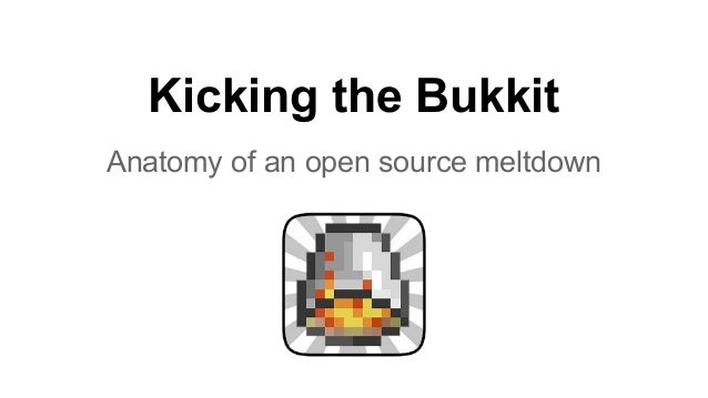 Kicking the Bukkit  Anatomy of an open source meltdown