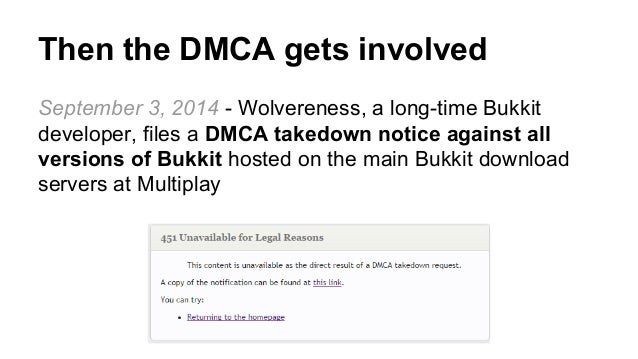 Reason 1: Questionable inclusion of  decompiled code in an open source  project  ● Bukkit built on top of partially decomp...