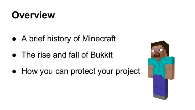 Overview  ● A brief history of Minecraft  ● The rise and fall of Bukkit  ● How you can protect your project