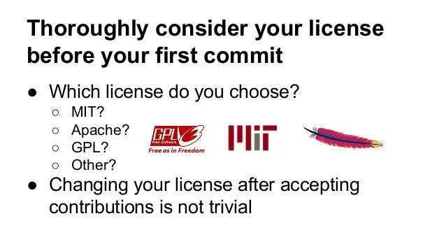 """Avoid uncommon or """"off brand""""  licenses  ● Legal ramifications less understood  ● License compatibility less understood  ●..."""