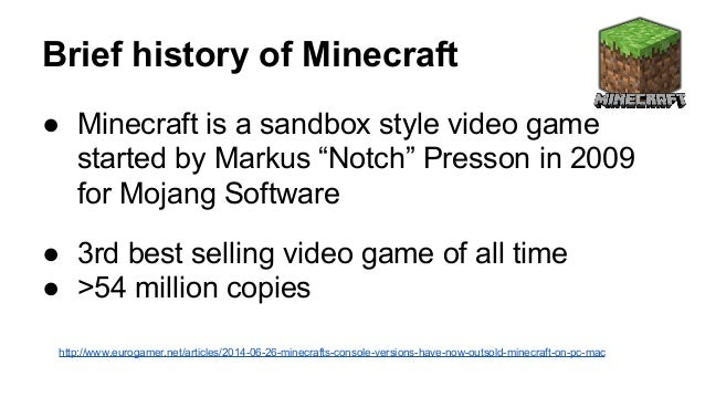 """Brief history of Minecraft  ● Minecraft is a sandbox style video game  started by Markus """"Notch"""" Presson in 2009  for Moja..."""