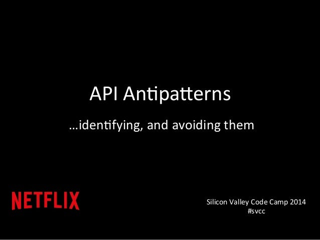 API  An&pa)erns  …iden&fying,  and  avoiding  them  Silicon  Valley  Code  Camp  2014  #svcc
