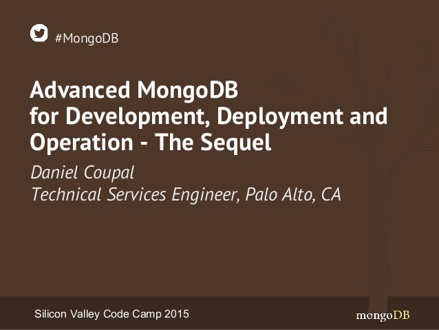 Advanced MongoDB for Development, Deployment and Operation - The Sequel Daniel Coupal Technical Services Engineer, Palo Al...