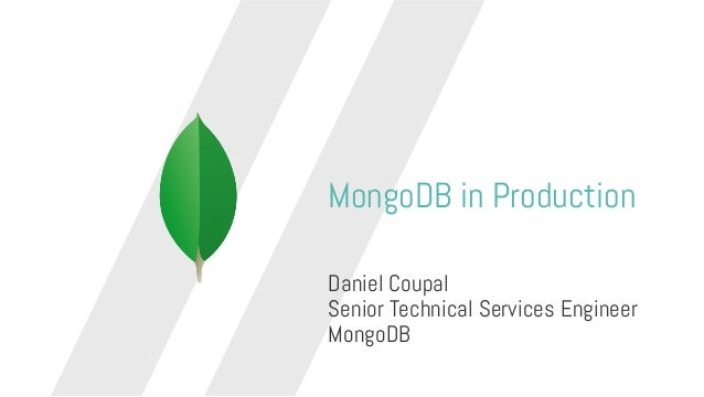 MongoDB in Production Daniel Coupal Senior Technical Services Engineer MongoDB