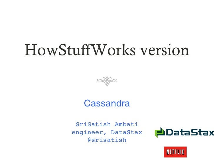 HowStuffWorks version Cassandra SriSatish Ambati engineer, DataStax @srisatish
