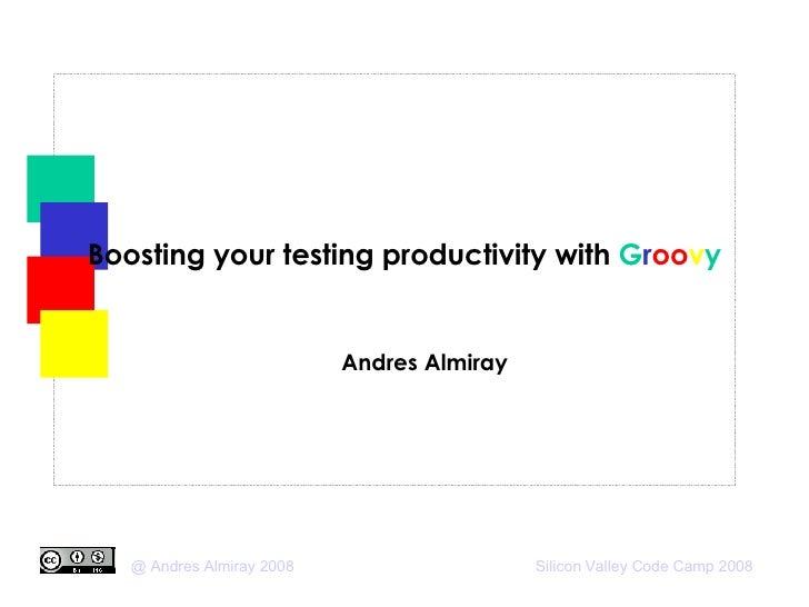 Boosting your testing productivity with  G r oo v y <ul><ul><li>Andres Almiray </li></ul></ul>