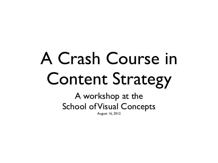A Crash Course inContent Strategy     A workshop at the  School of Visual Concepts           August 16, 2012