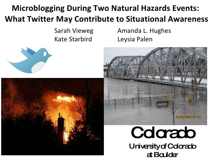 Microblogging During Two Natural Hazards Events:  What Twitter May Contribute to Situational Awareness Colorado University...