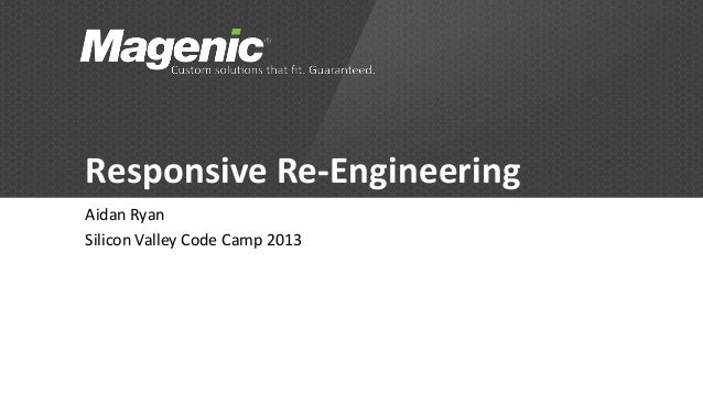 Responsive Re-Engineering Aidan Ryan Silicon Valley Code Camp 2013