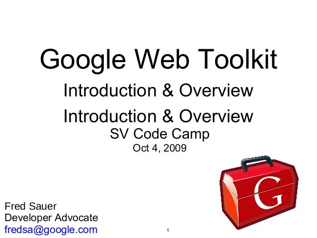 1 Google Web Toolkit Introduction & Overview Introduction & Overview Fred Sauer Developer Advocate fredsa@google.com SV Co...