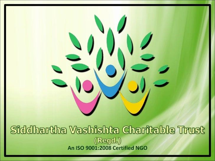 Siddhartha Vashishta Charitable Trust is an ISO 9001:2008 registered non-profitorganisation based in New Delhi, India. The...