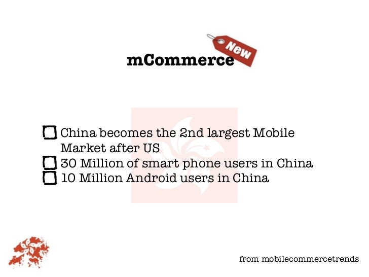 mCommerceChina becomes the 2nd largest MobileMarket after US30 Million of smart phone users in China10 Million Android use...