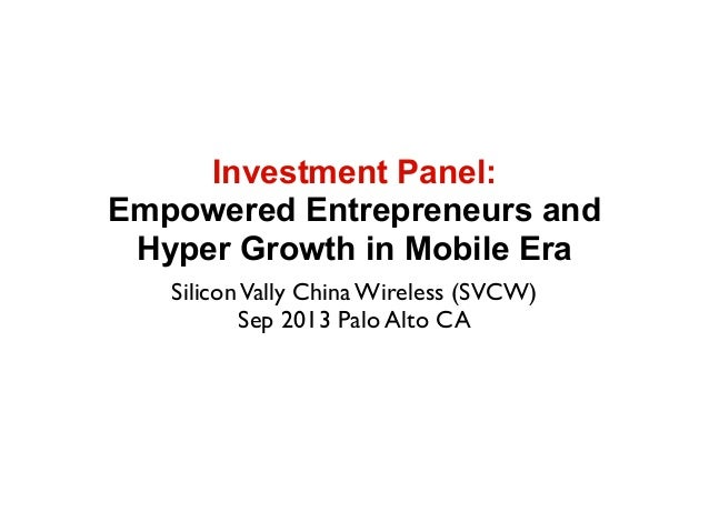 Investment Panel: Empowered Entrepreneurs and Hyper Growth in Mobile Era SiliconVally China Wireless (SVCW) Sep 2013 Palo ...